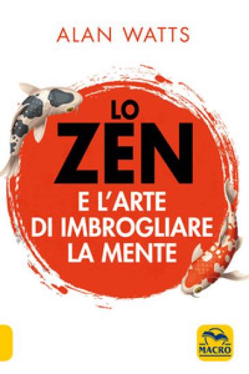 Lo zen e l'arte di imbrogliare la mente - Alan Watts | Jonathanterrington.com