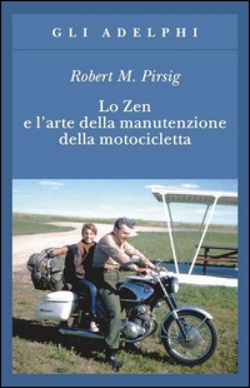 Lo zen e l'arte della manutenzione della motocicletta - Robert M. Pirsig |