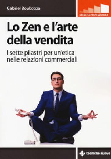 Lo zen e l'arte della vendita. I sette pilastri per un'etica nelle relazioni commerciali - Gabriel Boukobza | Jonathanterrington.com