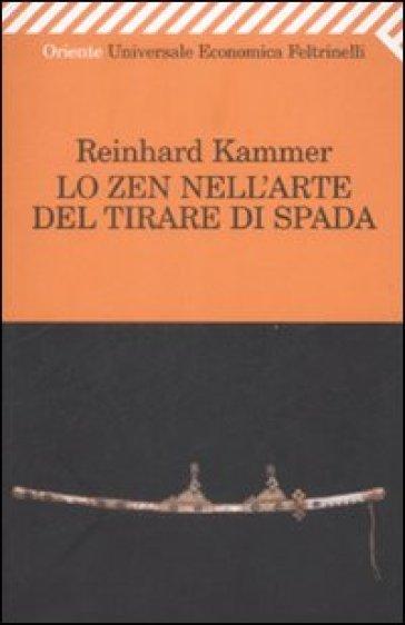 Lo zen nell'arte del tirare di spada - Reinhard Kammerer |
