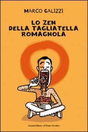 Lo zen della tagliatella romagnola - Marco Galizzi | Rochesterscifianimecon.com