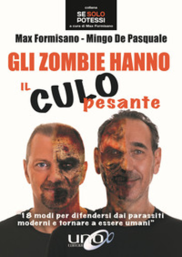 Gli zombie hanno il culo pesante. 18 modi per difendersi dai parassiti moderni e tornare a essere umani