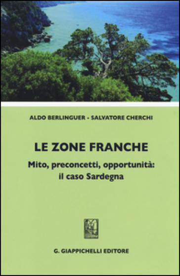 Le zone franche. Mito, preconcetti, opportunità: il caso Sardegna - Aldo Berlinguer |