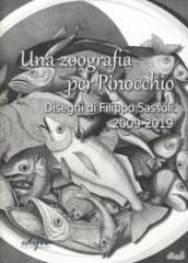 Una zoografia per Pinocchio. Disegni di Filippo Sassoli 2009-2019. Ediz. illustrata