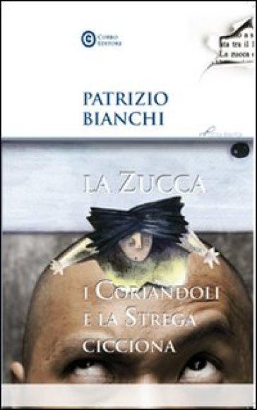 La zucca, i coriandoli e la strega cicciona - Patrizio Bianchi |