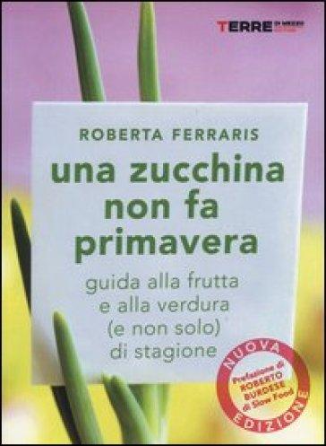 Una zucchina non fa primavera. Guida alla frutta e verdura (e non solo) di stagione - Roberta Ferraris | Thecosgala.com